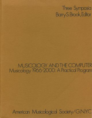 Musicology and the Computer: Musicology 1966-2000: Practial Program Three Symposia. Barry S. Brook