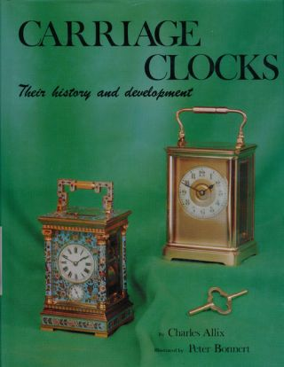 Carriage Clocks Their History and Development. Charles Allix
