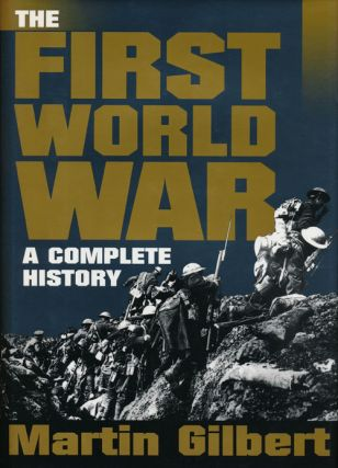 The First World War A Complete History. Martin Gilbert