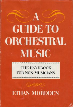 A Guide to Orchestral Music The Handbook for Non-Musicians. Ethan Mordden