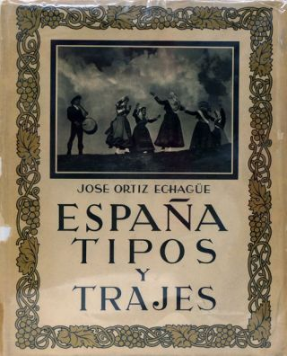Espana Tipos Y Trages. Jose Ortiz Echague