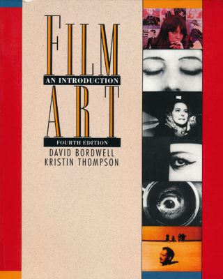 Film Art: an Introduction Fourth Edition. David Bordwell, Kristin Thompson