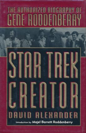 Star Trek Creator The Authorized Biography of Gene Roddenberry. David Alexander