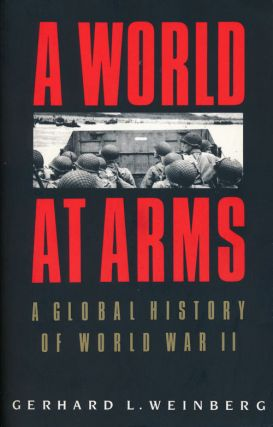A World At Arms A Global History of World War II. Gerhard L. Weinberg
