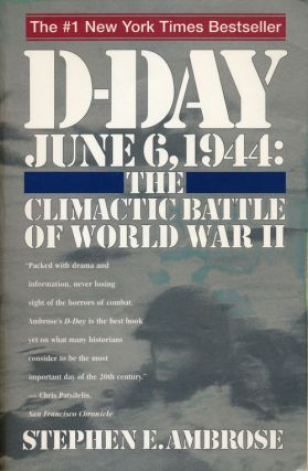 D-Day June 6, 1944: the Climactic Battle of World War II. Stephen E. Ambrose