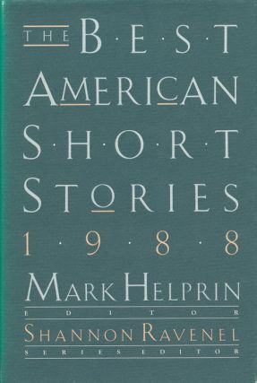 The Best American Short Stories 1988 Selected from U. S. and Canadian Magazines. Mark Helprin,...