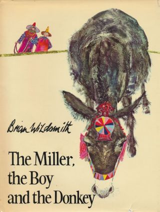 The Miller, the Boy and the Donkey Based on a Fable by La Fontaine. Brian Wildsmith