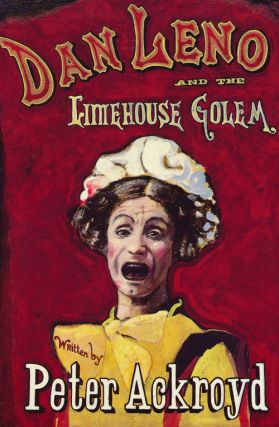 Dan Leno And The Limehouse Golem. PETER ACKROYD