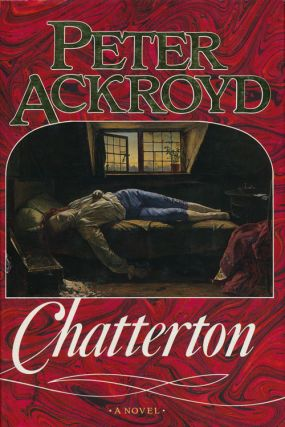 Chatterton A Novel. Peter Ackroyd