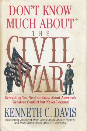 Don't Know Much About the Civil War Everything You Need to Know about America's Greates Conflict...