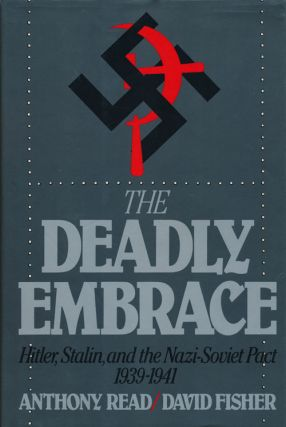 The Deadly Embrace Hitler, Stalin and the Nazi-Soviet Pact, 1939-1941. Anthony Read, David Fisher