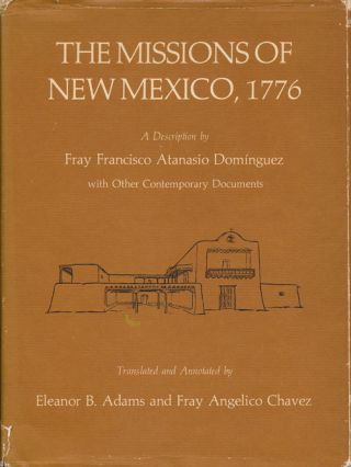 Missions of New Mexico, 1776 A Description by Fray Francisco Atanasio Domingeuz, With Other Contemporary Documents. translatprs, Eleanor B. Adams, Fray Angelico Chavez.