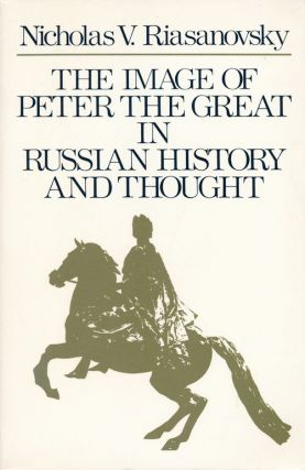 The Image of Peter the Great in Russian History and Thought. Nicholas V. Riasanovsky