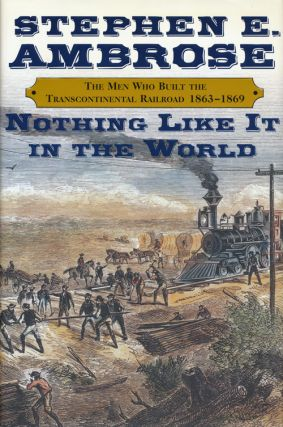 Nothing Like It in the World The Men Who Built the Transcontinental Railroad, 1863-1869. Stephen...