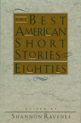 The Best American Short Stories of the Eighties. Shannon Ravenel, Raymond Carver, John Updike,...