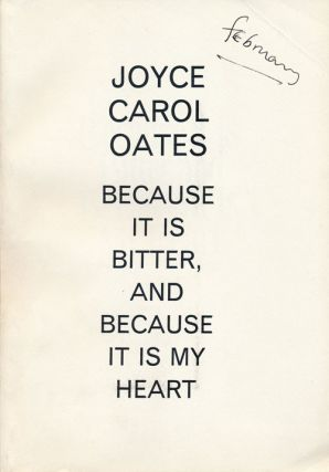 Because it is Bitter, and Because it is My Heart. Joyce Carol Oates