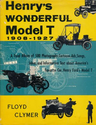 Henry's Wonderful Model T 1908-1927. Floyd Clymer