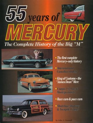 "55 Years of Mercury The Complete History of the Big ""M"" John A. Gunnell"