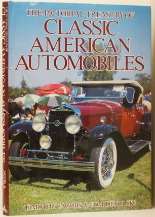 The Pictorial Treasury of Classic American Automobiles. Timothy Jacobs, Tom Debolski