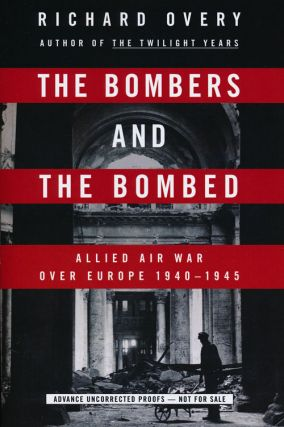 The Bombers and the Bombed Allied Air War over Europe 1940-1945. Richard Overy