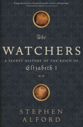 The Watchers A Secret History of the Reign of Elizabeth I. Stephen Alford