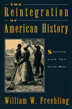 The Reintegration of American History Slavery and the Civil War. William W. Freehling