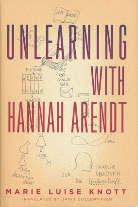 Unlearning with Hannah Arendt. Marie Luise Knott