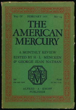 The American Mercury, February 1925 A Monthly Review; Vol. IV, No. 14. H. L. Mencken, George Jean...