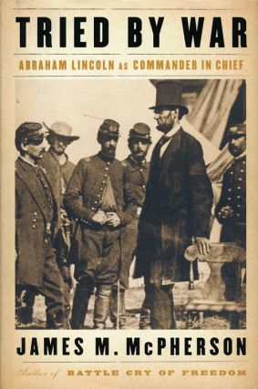 Tried by War Abraham Lincoln as Commander in Chief. James M. McPherson