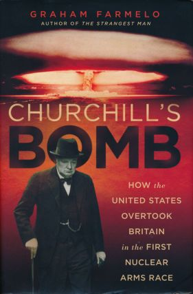 Churchill's Bomb How the United States Overtook Britain in the First Nuclear Arms Race. Graham...