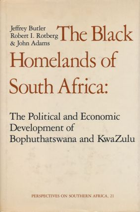 Black Homelands of South Africa: Political and Economic Development of Bophuthatswana and Kwazulu. Jeffrey Butler, Robert I. Rotber, John Adams.