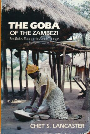 The Goba of the Zambezi Sex Roles, Economics, and Change. Chet S. Lancaster