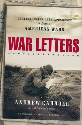 War Letters Extraordinary Correspondence from American Wars. Andrew Carroll
