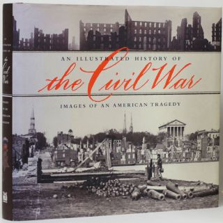 An Illustrated History of the Civil War Images of an American Tragedy. William J. Miller, Brian...