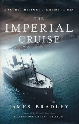 The Imperial Cruise A Secret History of Empire and War. James Bradley