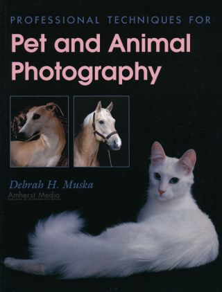 Professional Techniques for Pet and Animal Photography. Debrah H. Muska