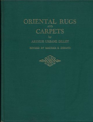 Oriental Rugs and Carpets: a Comprehensive Study. Arthur Urbane Dilley