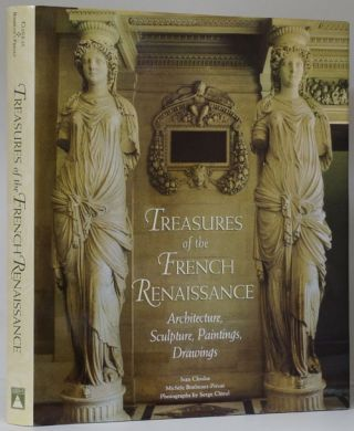 Treasures of the French Renaissance. Ivan Cloulas, Michele Bimbenet-Privat