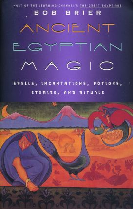 Ancient Egyptian Magic Spell, Incantations, Potions, Stories and Rituals. Bob Brier