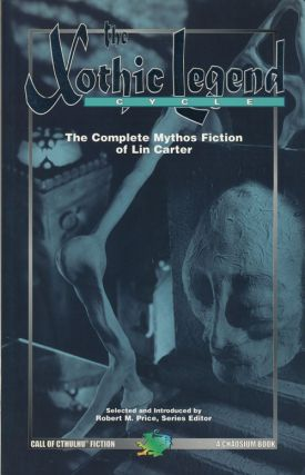 The Xothic Legend Cycle The Complete Mythos Fiction of Lin Carter. Lin Carter, Howard Phillips Lovecraft, Robert M. Price.