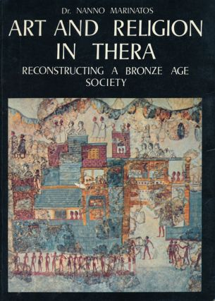 Art and Religion in Thera Reconstructing a Bronze Age Society. Nanno Dr Marinatos