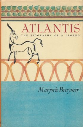 Atlantis The Biography of a Legend. Marjorie Braymer