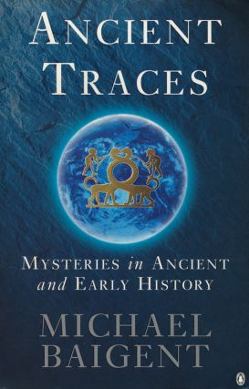 Ancient Traces Mysteries in Ancient and Early History. Michael Baigent