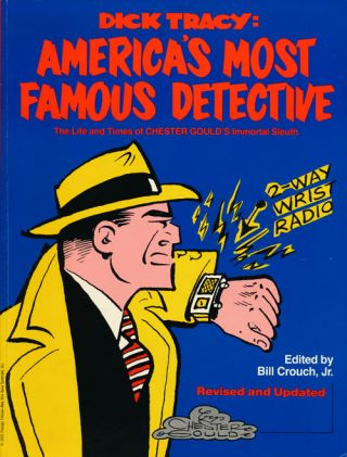 Dick Tracy America's Most Famous Detective. Chester Gould, Bill Crouch Jr