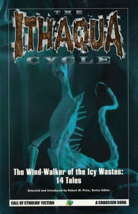 The Ithaqua Cycle The Wind-Walker of the Icy Wastes: 14 Tales. Robert M. Price