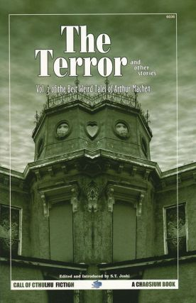 The Terror and Other Stories Vol. 3 of The Best Weird Tales of Arthur Machen. S. T. Joshi,...