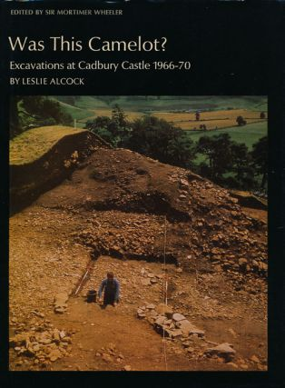 Was this Camelot? Excavations at Cadbury Castle, 1966-1970. Leslie Alcock