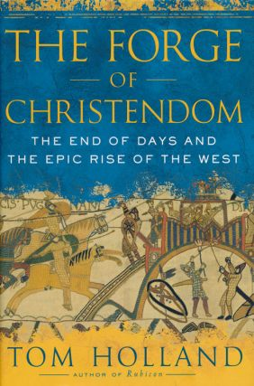 The Forge of Christendom The End of Days and the Epic Rise of the West. Tom Holland