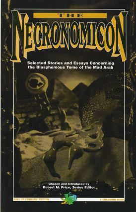 The Necronomicon Selected Stories & Essays Concerning the Blasphemous Tome of the Mad Arab....