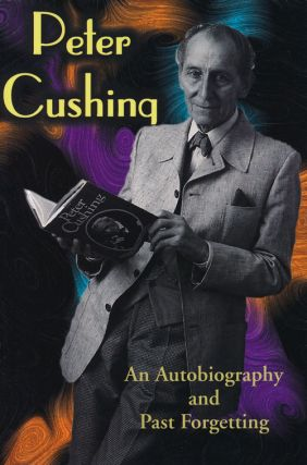 Peter Cushing An Autobiography and Past Forgetting. Peter Cushing.